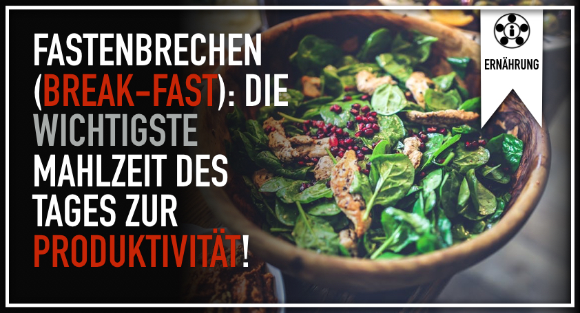 Fastenbrechen (Break-fast)- Die wichtigste Mahlzeit des Tages zur Produktivität!.001