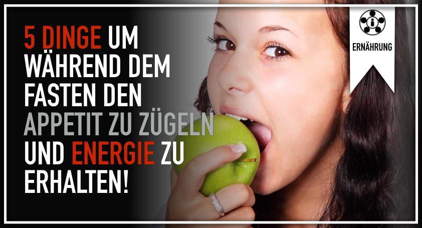 5 Dinge um während dem Fasten den Appetit zu zügeln und Energie zu erhalten!.001